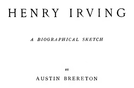 Henry Irving: A Biographical Sketch, New York, 1884